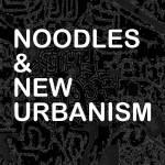 Noodles & New Urbanism