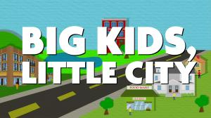 BIG KIDS LITTLE CITY